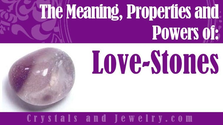 Love Stones properties and powers