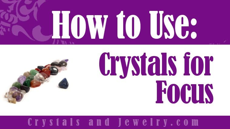 Crystals for Focus
